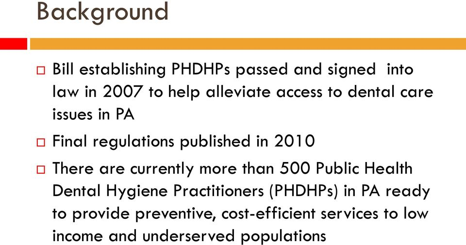 are currently more than 500 Public Health Dental Hygiene Practitioners (PHDHPs) in PA