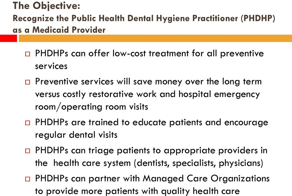 room visits PHDHPs are trained to educate patients and encourage regular dental visits PHDHPs can triage patients to appropriate providers in the