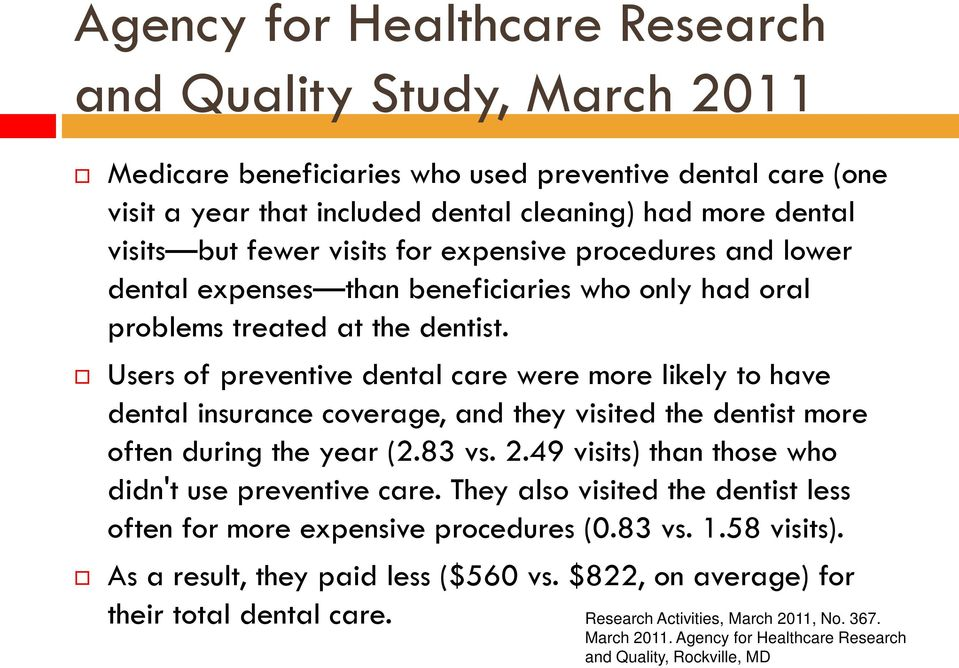 Users of preventive dental care were more likely to have dental insurance coverage, and they visited the dentist more often during the year (2.83 vs. 2.