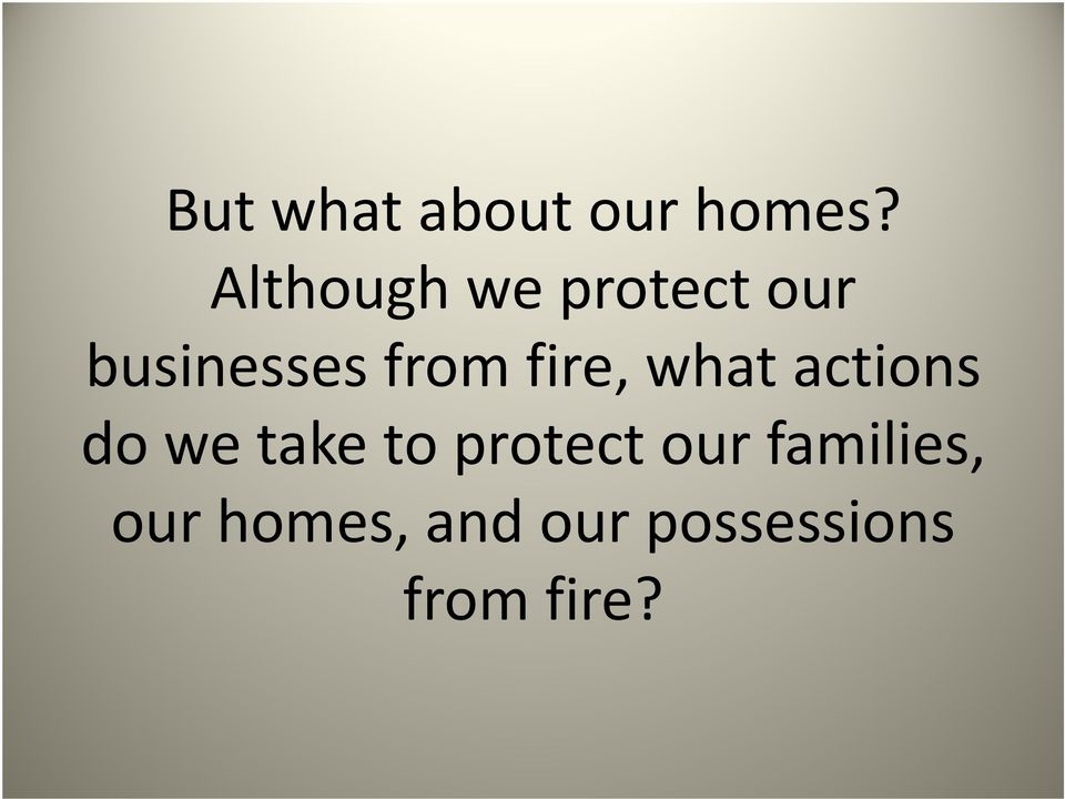 fire, what actions do we take to protect