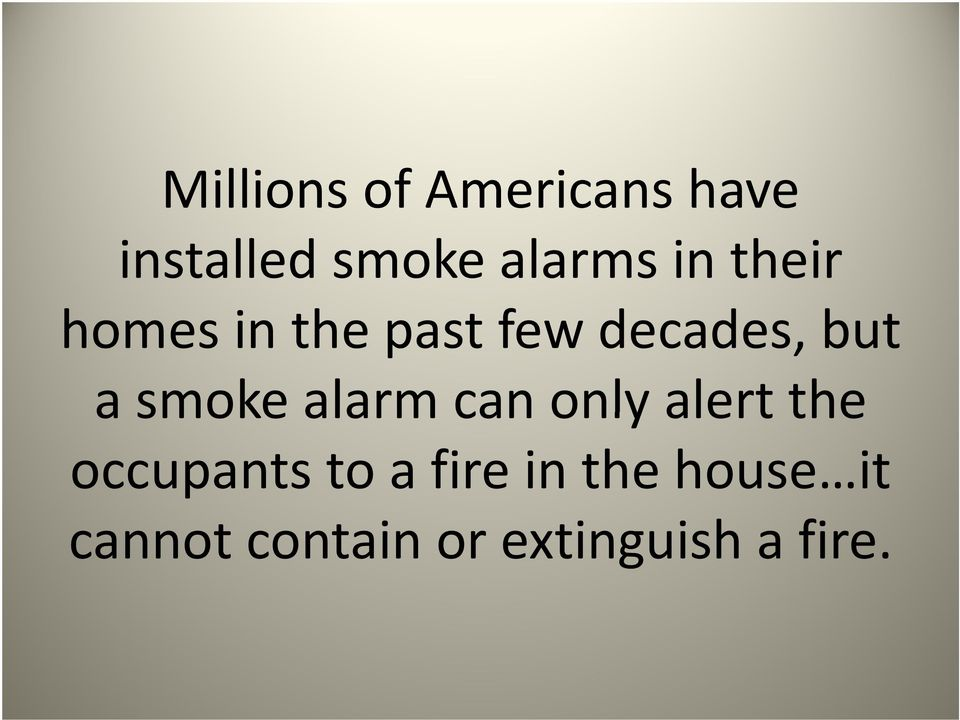smoke alarm can only alert the occupants to a fire