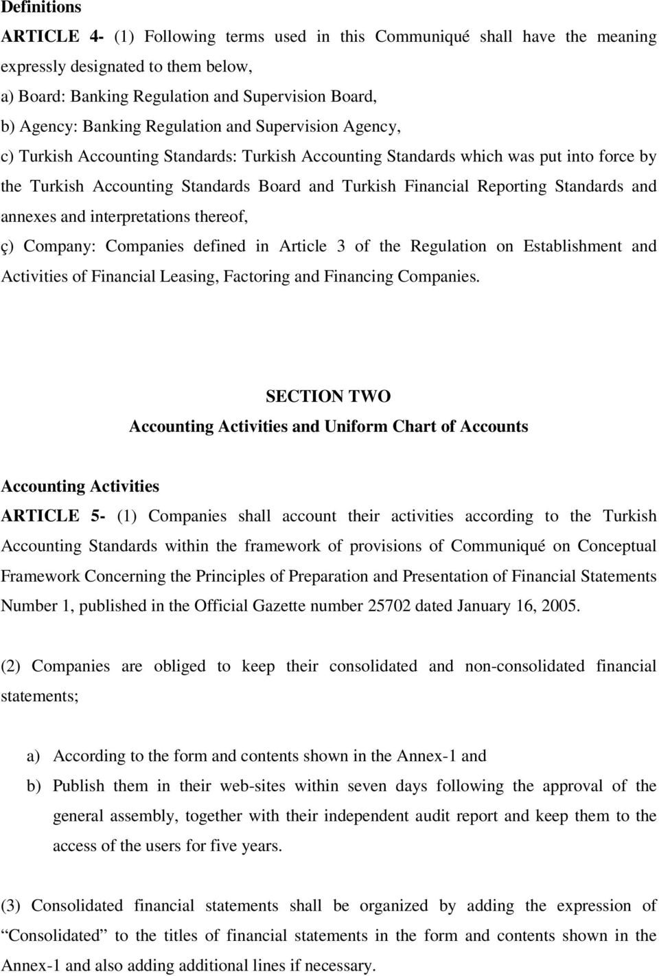 Standards and annexes and interpretations thereof, ç) Company: Companies defined in Article 3 of the Regulation on Establishment and Activities of Financial Leasing, Factoring and Financing Companies.