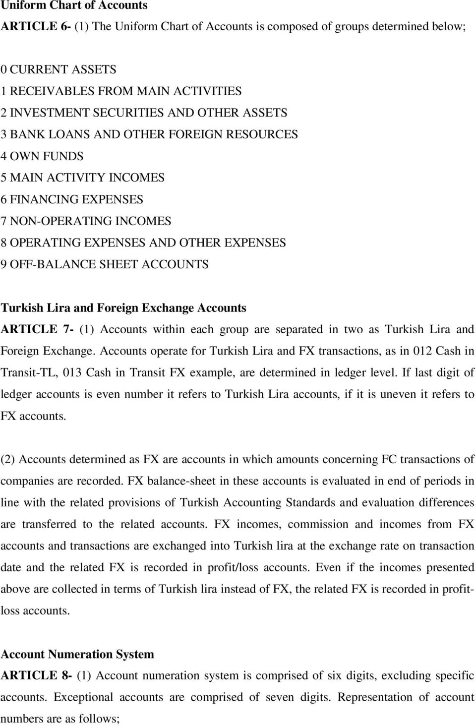 Turkish Lira and Foreign Exchange Accounts ARTICLE 7- (1) Accounts within each group are separated in two as Turkish Lira and Foreign Exchange.