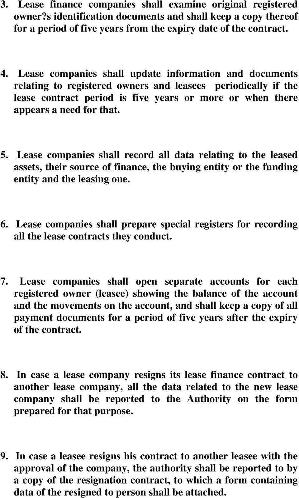5. Lease companies shall record all data relating to the leased assets, their source of finance, the buying entity or the funding entity and the leasing one. 6.