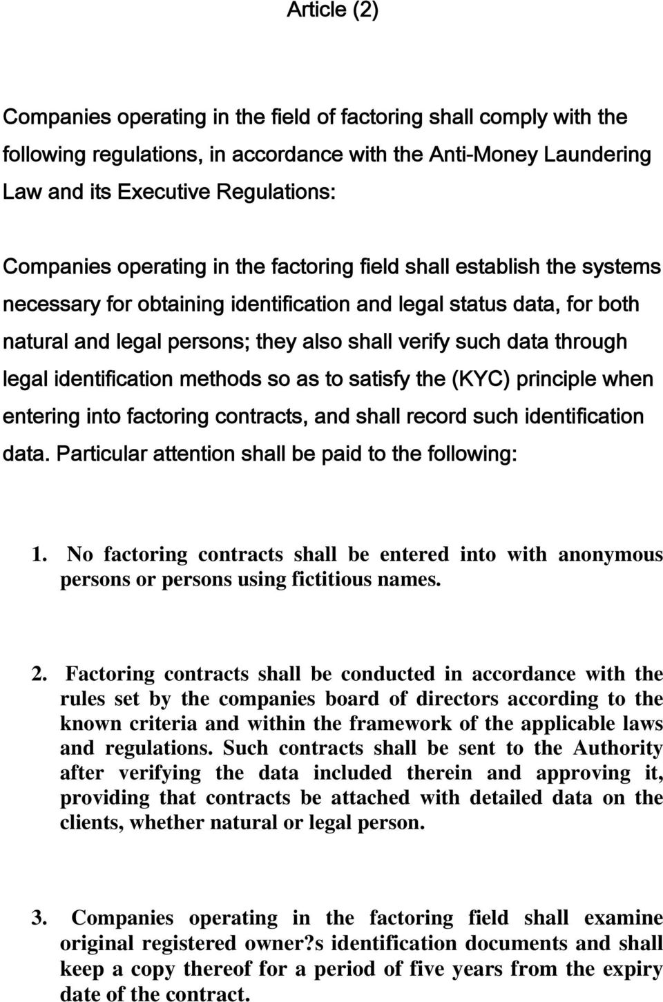 legal identification methods so as to satisfy the (KYC) principle when entering into factoring contracts, and shall record such identification data.