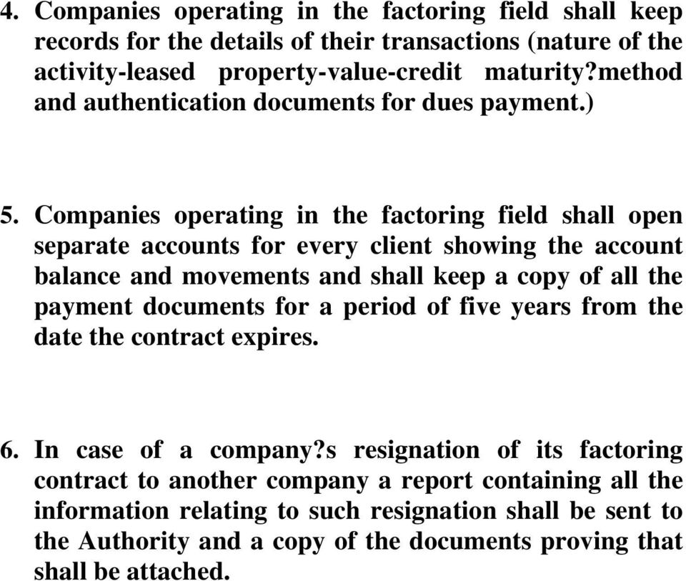 Companies operating in the factoring field shall open separate accounts for every client showing the account balance and movements and shall keep a copy of all the payment