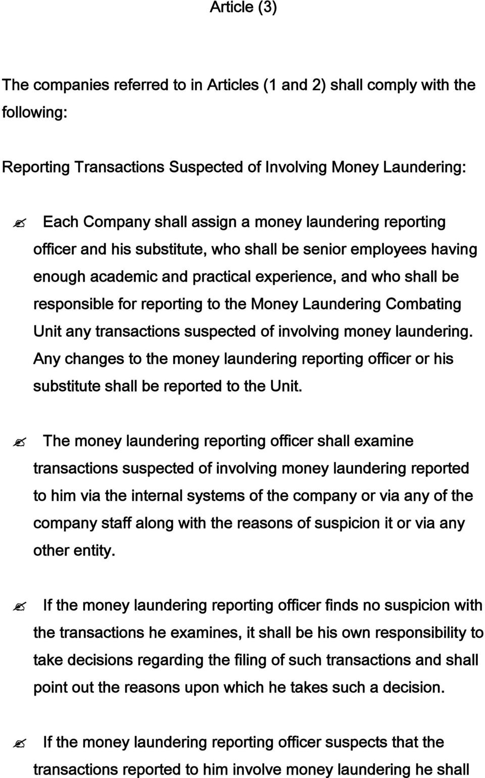 Combating Unit any transactions suspected of involving money laundering. Any changes to the money laundering reporting officer or his substitute shall be reported to the Unit.