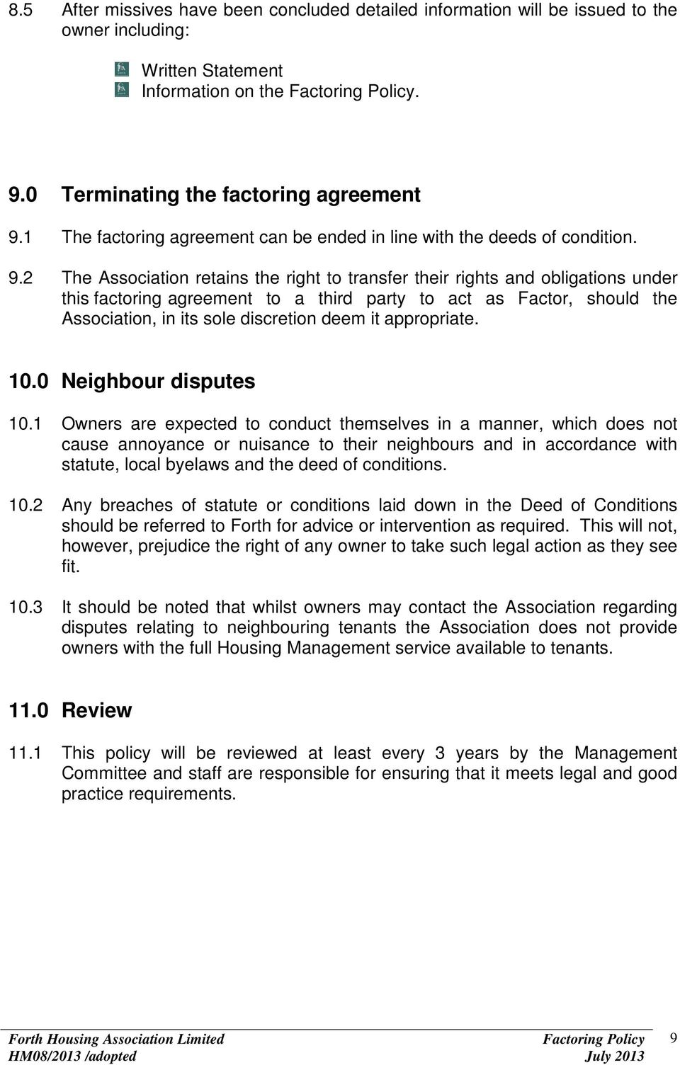 2 The Association retains the right to transfer their rights and obligations under this factoring agreement to a third party to act as Factor, should the Association, in its sole discretion deem it