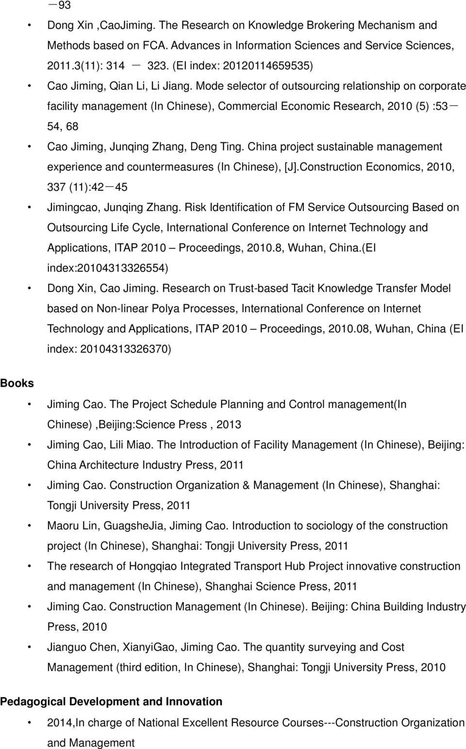 Mode selector of outsourcing relationship on corporate facility management (In Chinese), Commercial Economic Research, 2010 (5) :53-54, 68 Cao Jiming, Junqing Zhang, Deng Ting.