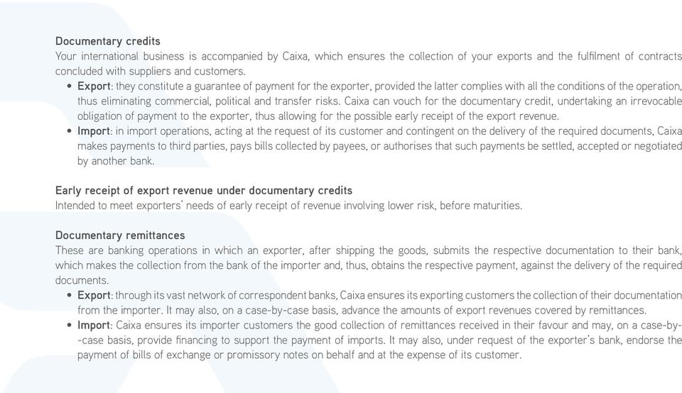 Caixa can vouch for the documentary credit, undertaking an irrevocable obligation of payment to the exporter, thus allowing for the possible early receipt of the export revenue.