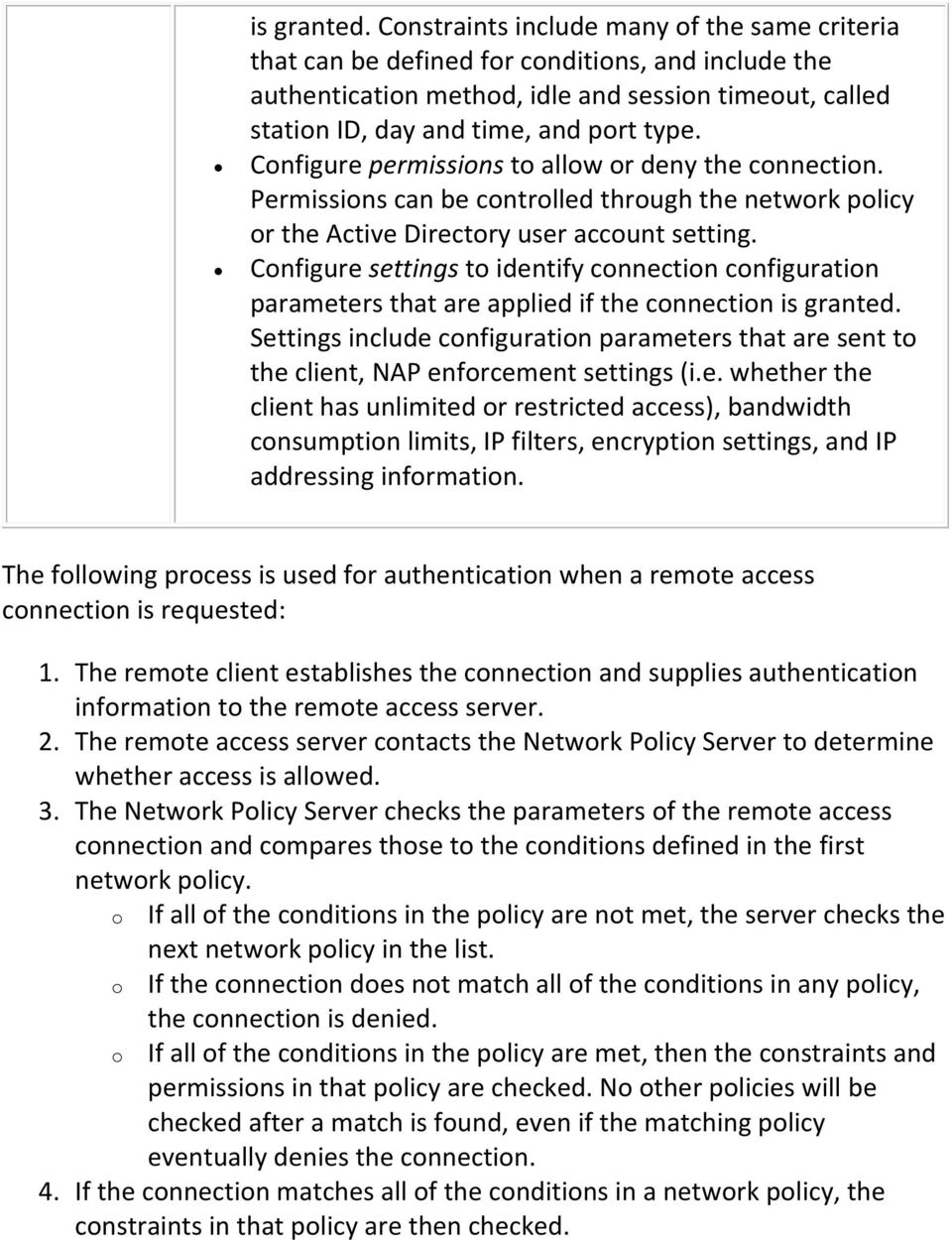 Configure permissions to allow or deny the connection. Permissions can be controlled through the network policy or the Active Directory user account setting.