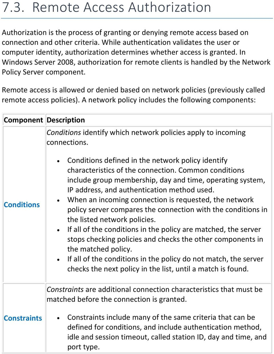 In Windows Server 2008, authorization for remote clients is handled by the Network Policy Server component.