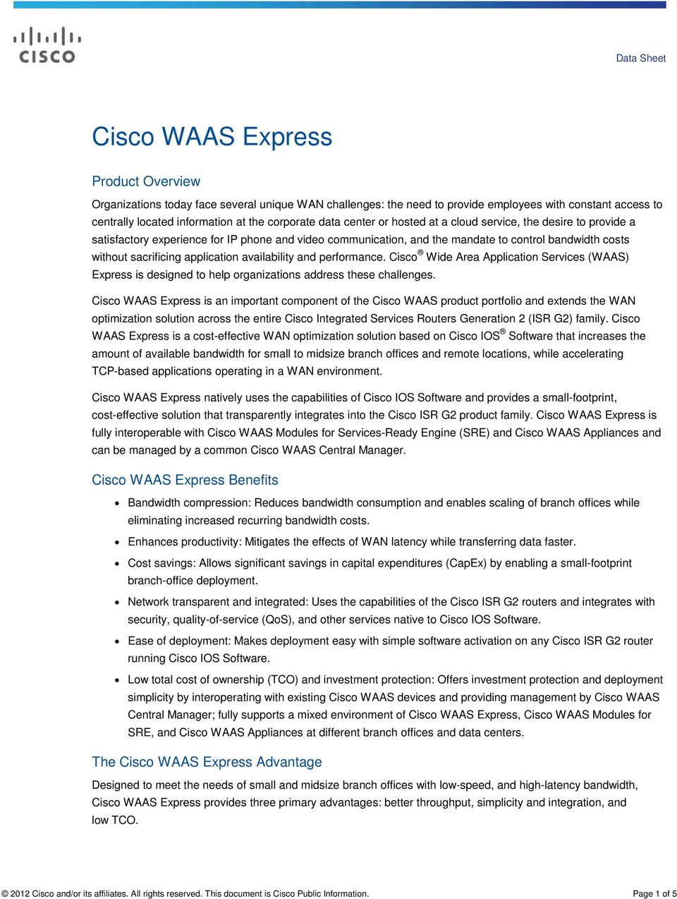 sacrificing application availability and performance. Cisco Wide Area Application Services (WAAS) Express is designed to help organizations address these challenges.