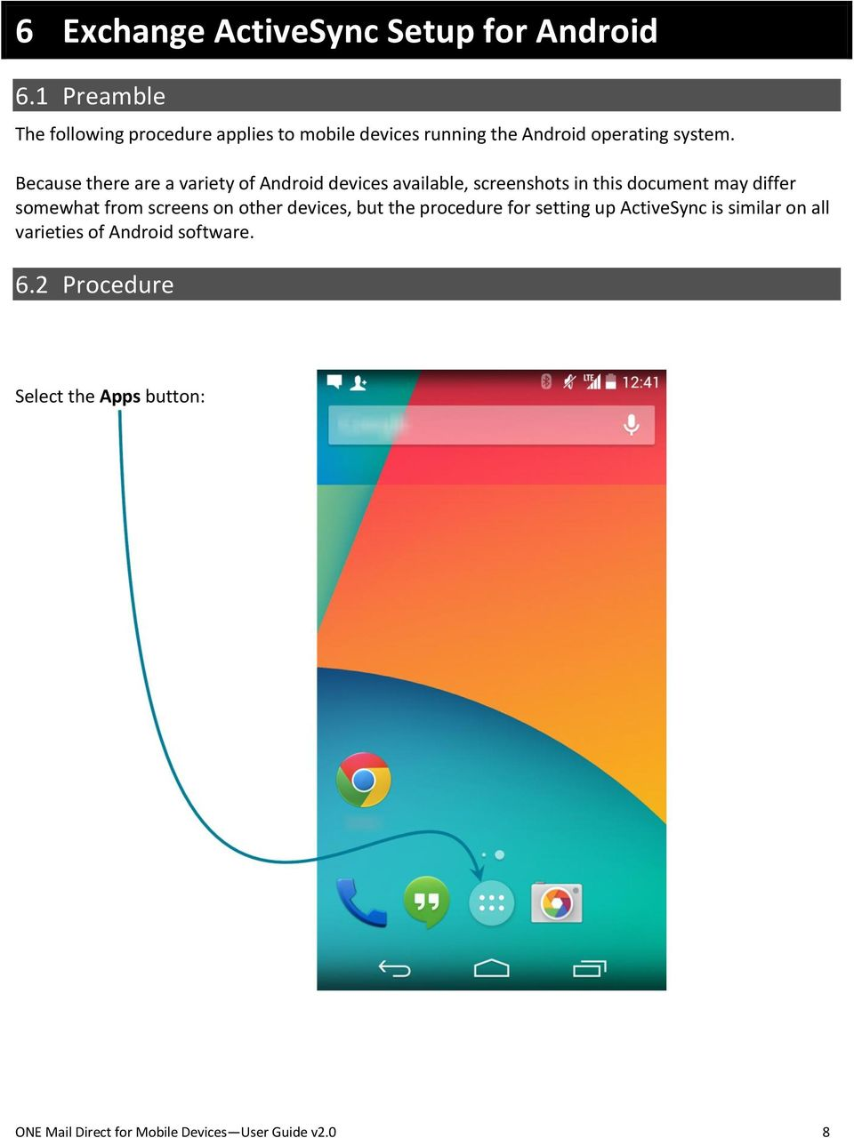 Because there are a variety of Android devices available, screenshots in this document may differ somewhat from