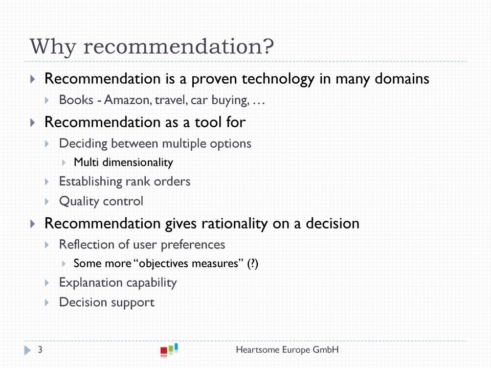 Recommendation as a tool for Deciding between multiple options Multi dimensionality Establishing