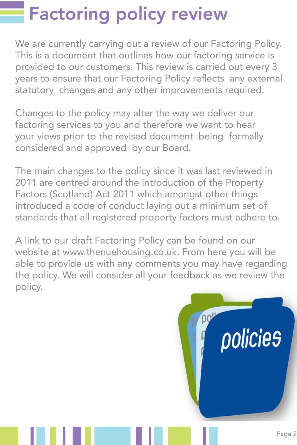 Changes to the policy may alter the way we deliver our factoring services to you and therefore we want to hear your views prior to the revised document being formally considered and approved by our