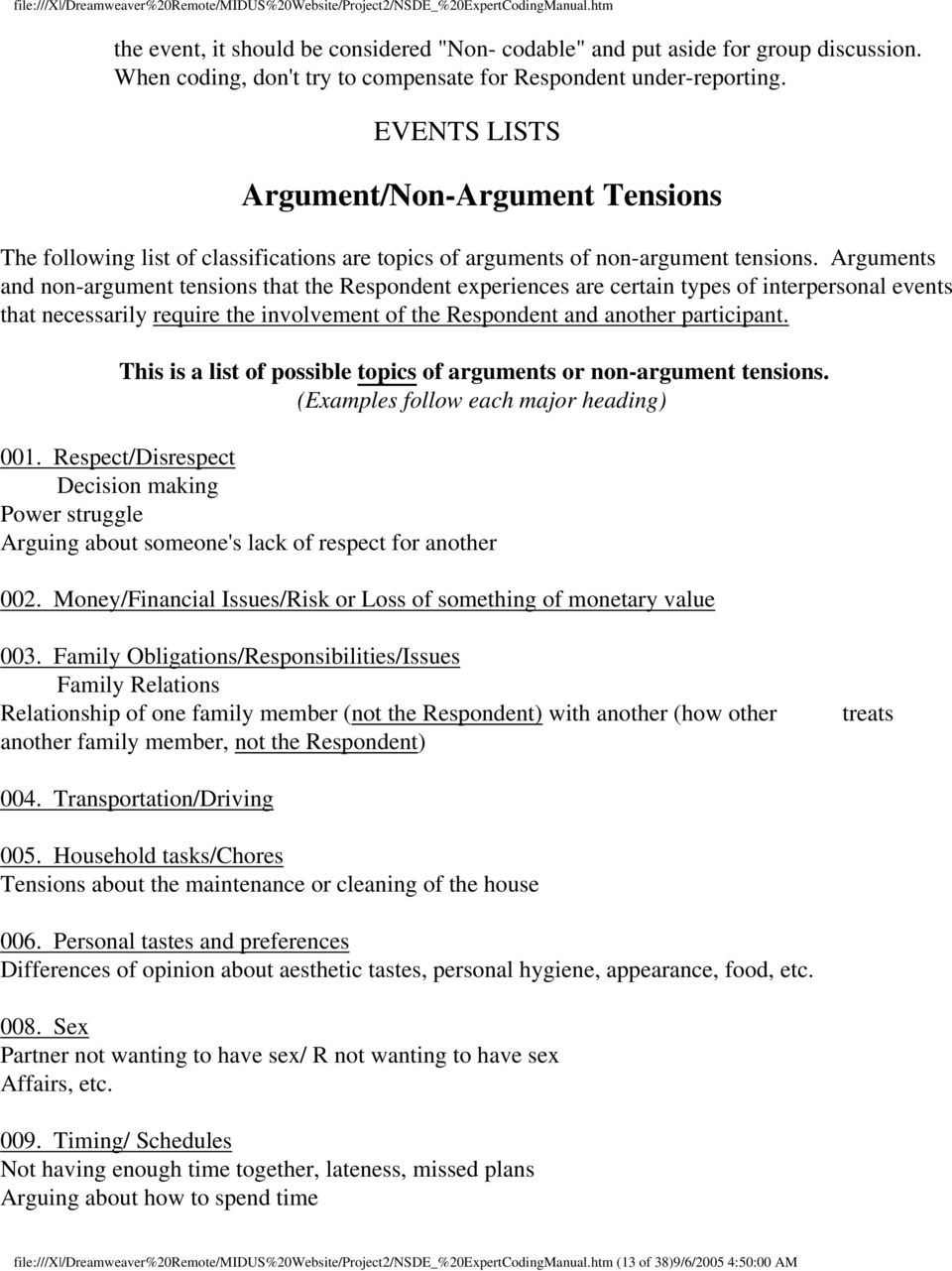 Arguments and non-argument tensions that the Respondent experiences are certain types of interpersonal events that necessarily require the involvement of the Respondent and another participant.