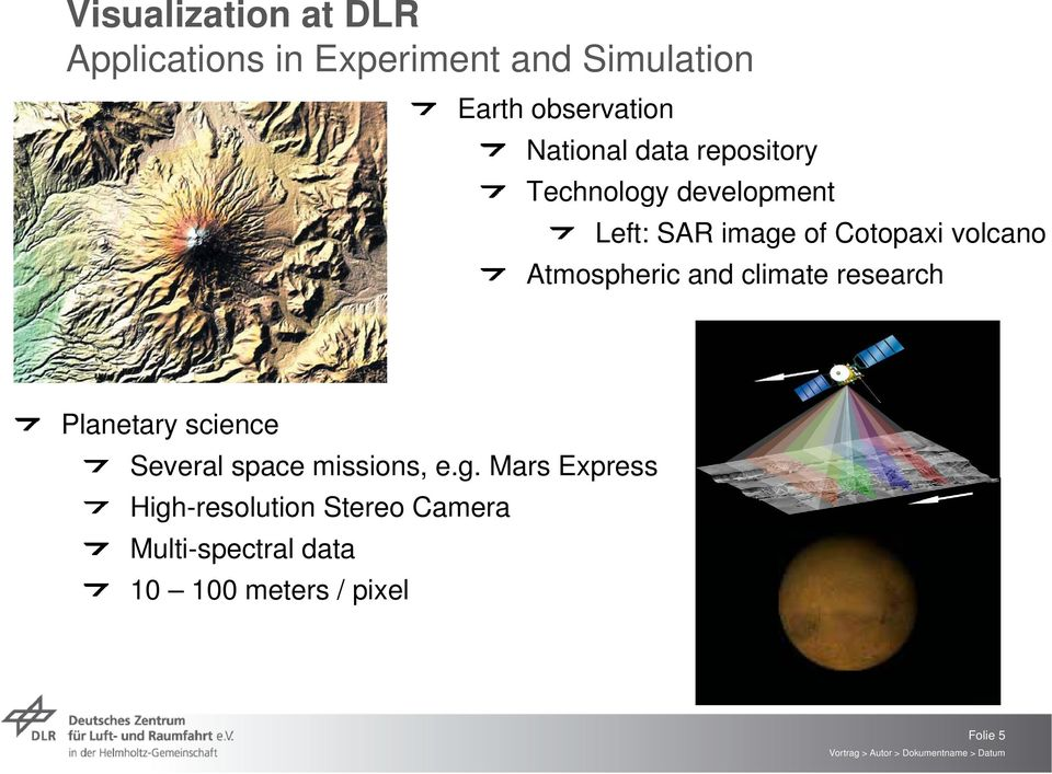 Atmospheric and climate research Planetary science Several space missions, e.g.