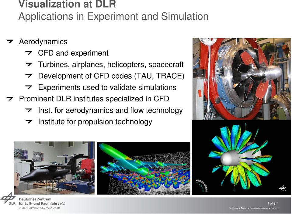 TRACE) Experiments used to validate simulations Prominent DLR institutes specialized in