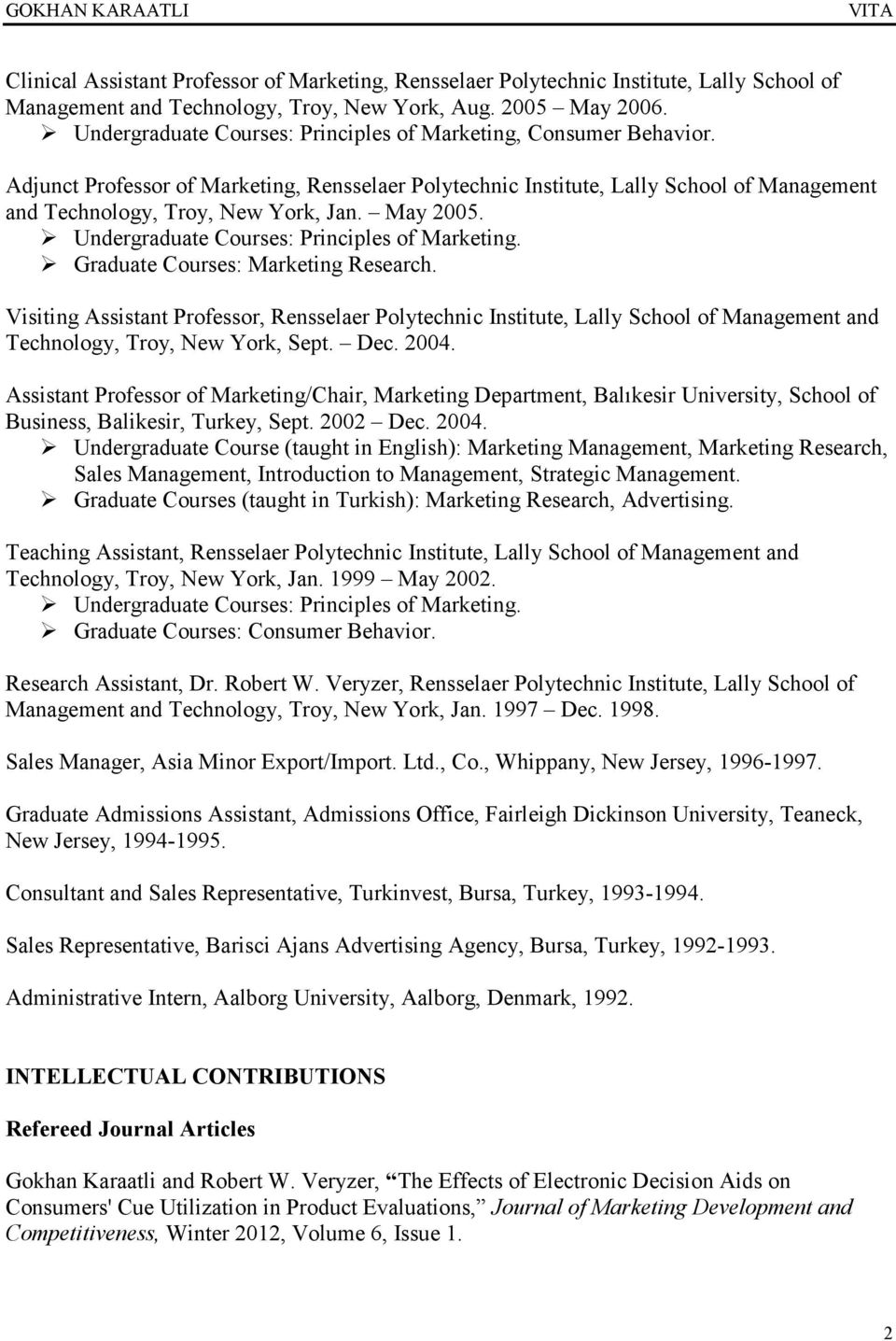 May 2005. Undergraduate Courses: Principles of Marketing. Graduate Courses: Marketing Research.