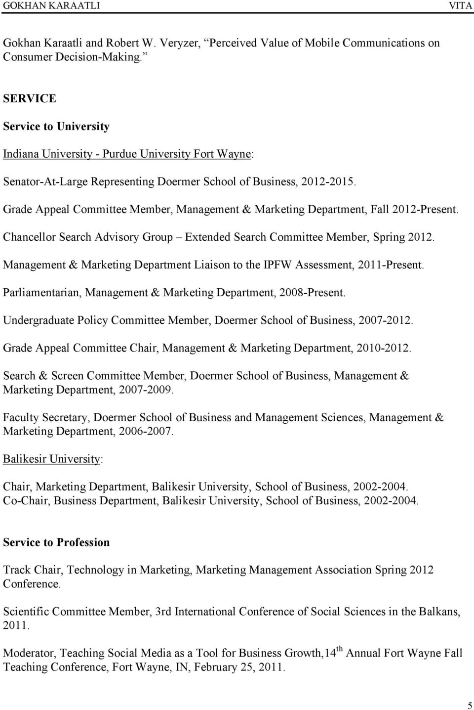 Grade Appeal Committee Member, Management & Marketing Department, Fall 2012-Present. Chancellor Search Advisory Group Extended Search Committee Member, Spring 2012.