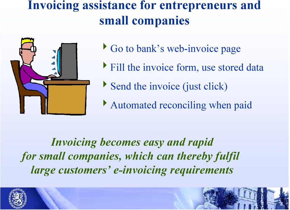 (just click) 4Automated reconciling when paid Invoicing becomes easy and rapid