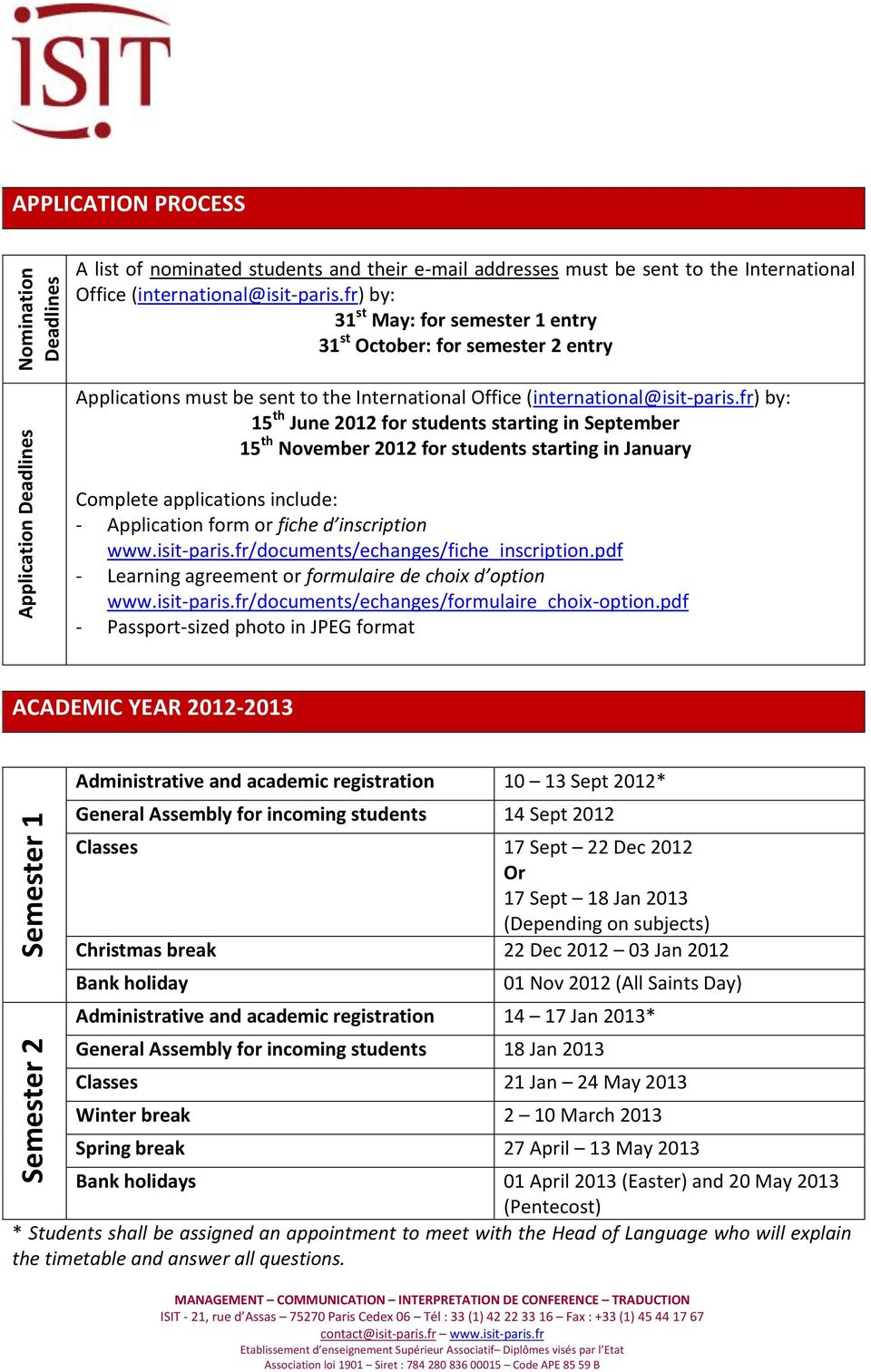 fr) by: 15 th June 2012 for students starting in September 15 th November 2012 for students starting in January Complete applications include: - Application form or fiche d inscription www.isit-paris.