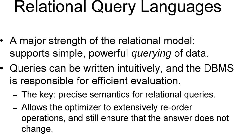 Queries can be written intuitively, and the DBMS is responsible for efficient evaluation.