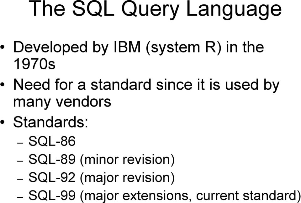 vendors Standards: SQL-86 SQL-89 (minor revision) SQL-92