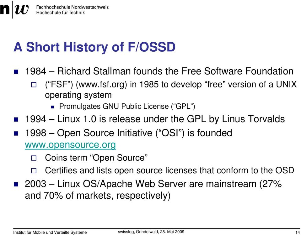 0 is release under the GPL by Linus Torvalds 1998 Open Source Initiative ( OSI ) is founded www.opensource.