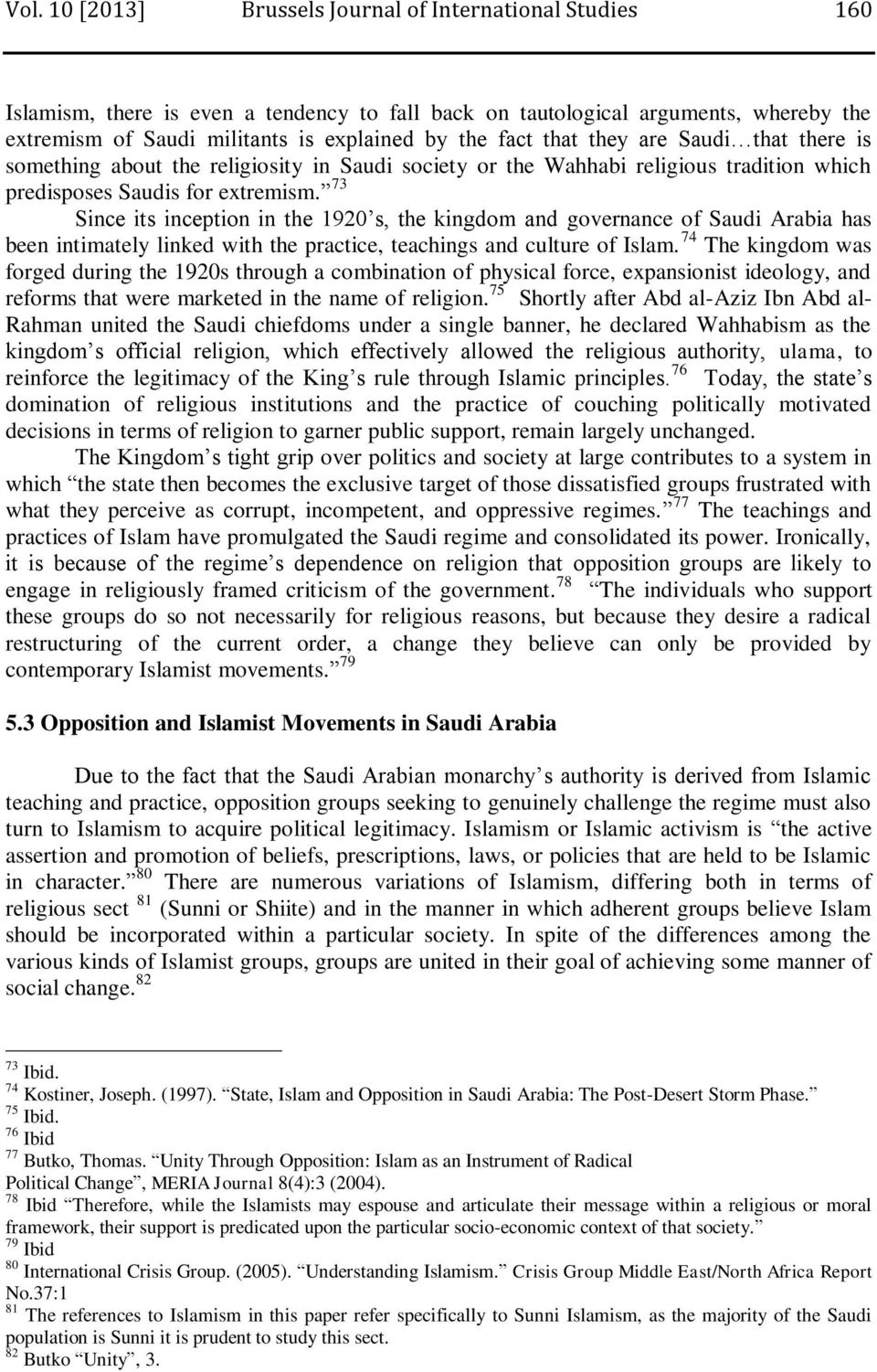 73 Since its inception in the 1920 s, the kingdom and governance of Saudi Arabia has been intimately linked with the practice, teachings and culture of Islam.