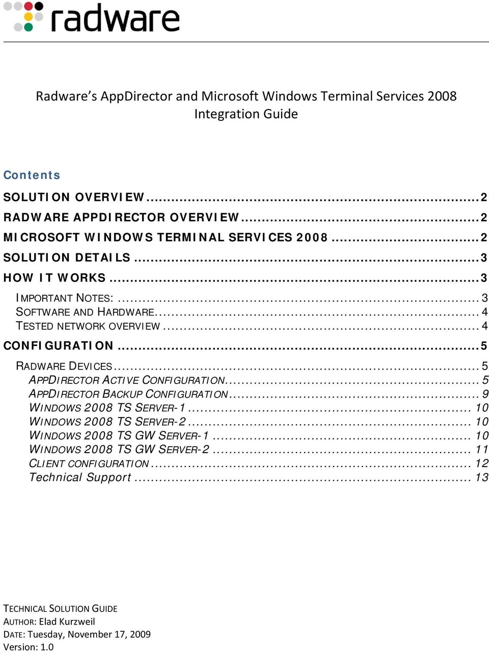 .. 4 CONFIGURATION... 5 RADWARE DEVICES... 5 APPDIRECTOR ACTIVE CONFIGURATION... 5 APPDIRECTOR BACKUP CONFIGURATION... 9 WINDOWS 2008 TS SERVER-1... 10 WINDOWS 2008 TS SERVER-2.
