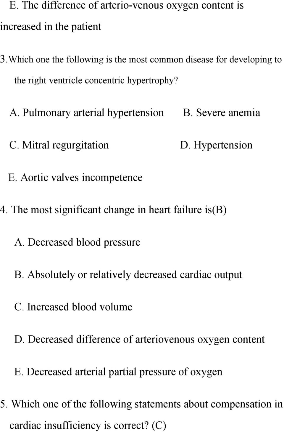 Mitral regurgitation D. Hypertension E. Aortic valves incompetence 4. The most significant change in heart failure is(b) A. Decreased blood pressure B.