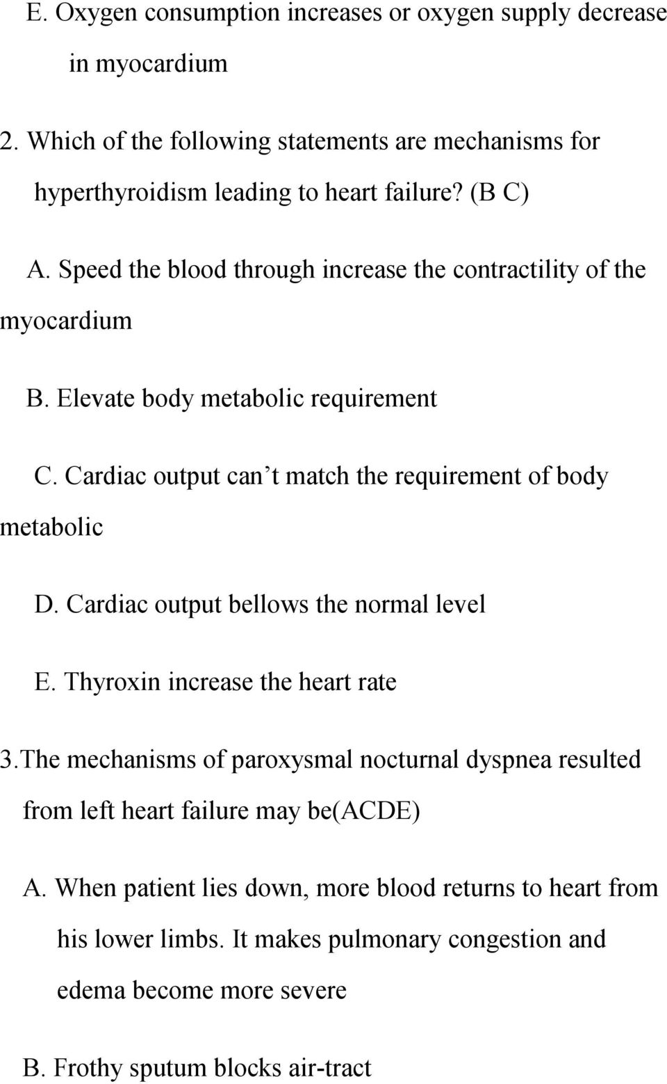 Cardiac output can t match the requirement of body metabolic D. Cardiac output bellows the normal level E. Thyroxin increase the heart rate 3.