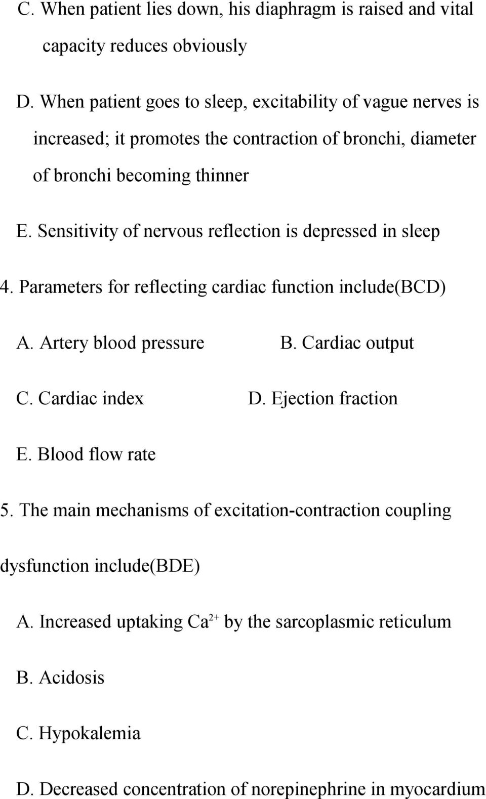 Sensitivity of nervous reflection is depressed in sleep 4. Parameters for reflecting cardiac function include(bcd) A. Artery blood pressure B. Cardiac output C.
