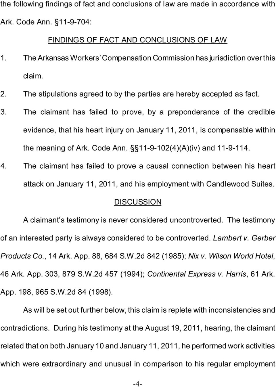 The claimant has failed to prove, by a preponderance of the credible evidence, that his heart injury on January 11, 2011, is compensable within the meaning of Ark. Code Ann.