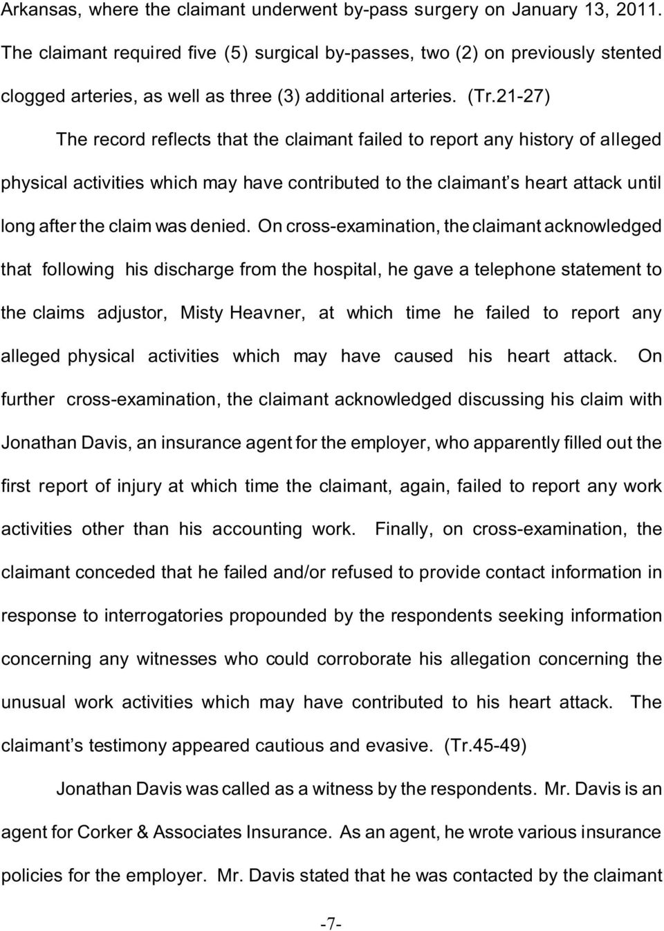 21-27) The record reflects that the claimant failed to report any history of alleged physical activities which may have contributed to the claimant s heart attack until long after the claim was