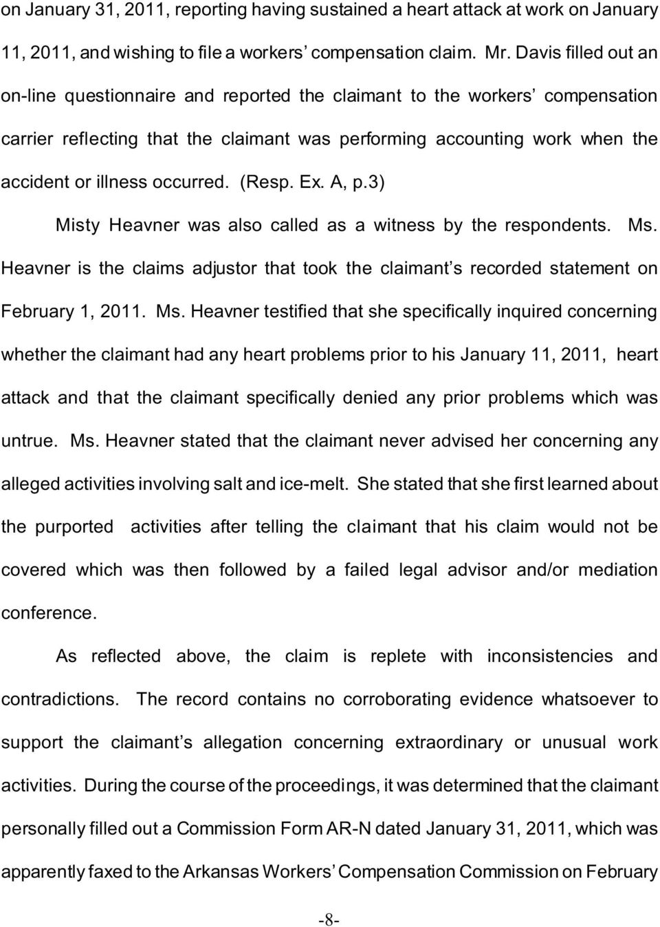 occurred. (Resp. Ex. A, p.3) Misty Heavner was also called as a witness by the respondents. Ms.