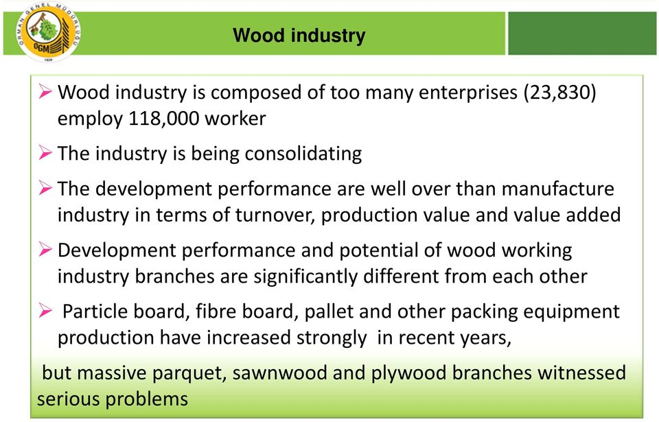 performance and potential of wood working industry branches are significantly different from each other Particle board, fibre board, pallet