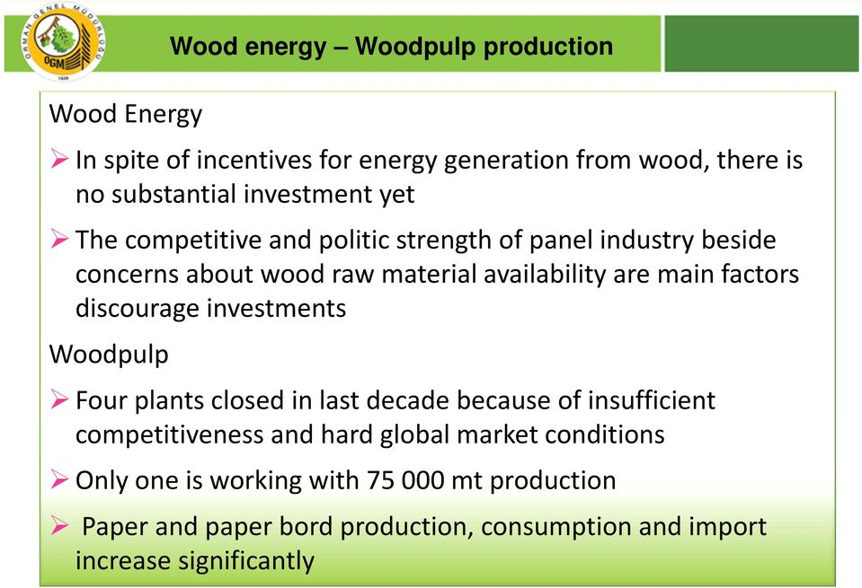 availability are main factors discourage investments Woodpulp Four plants closed in last decade because of insufficient competitiveness and hard