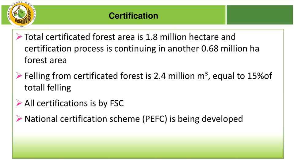 68 million ha forest area Felling from certificated forest is 2.