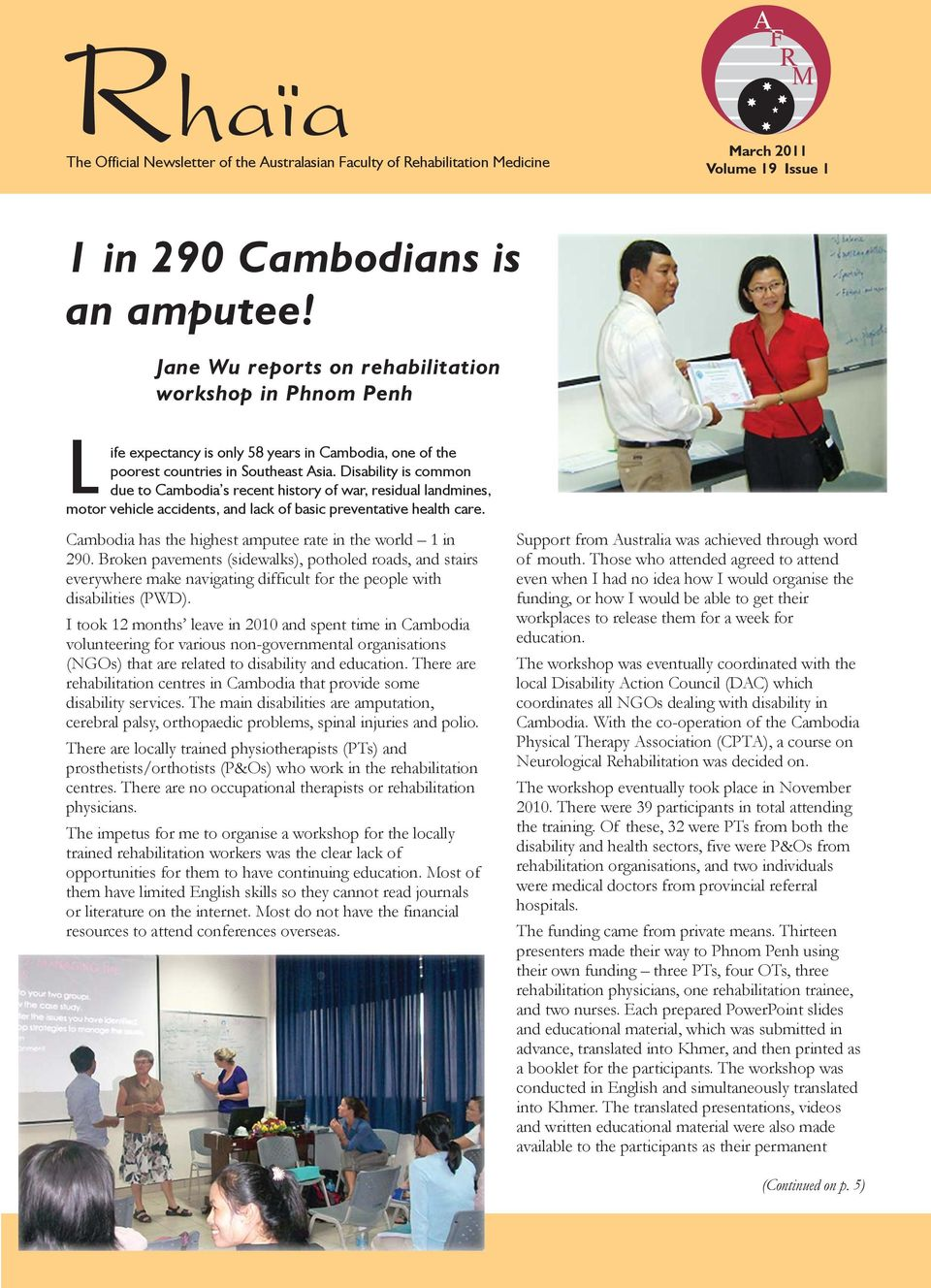 Disability is common due to Cambodia s recent history of war, residual landmines, motor vehicle accidents, and lack of basic preventative health care.
