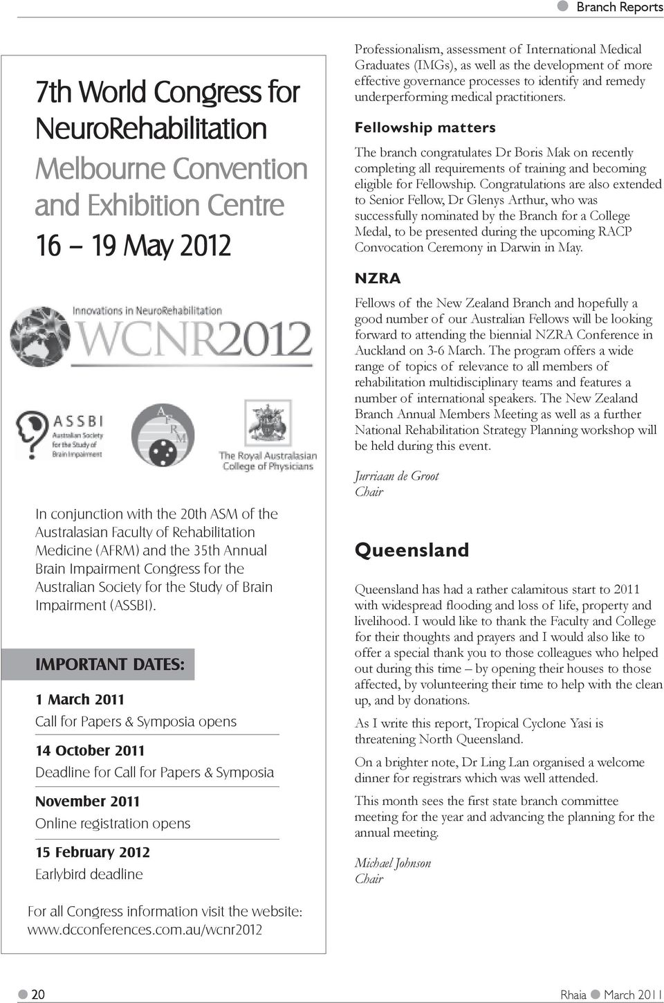 IMPORTANT DATES: 1 March 2011 Call for Papers & Symposia opens 14 October 2011 Deadline for Call for Papers & Symposia November 2011 Online registration opens 15 February 2012 Earlybird deadline