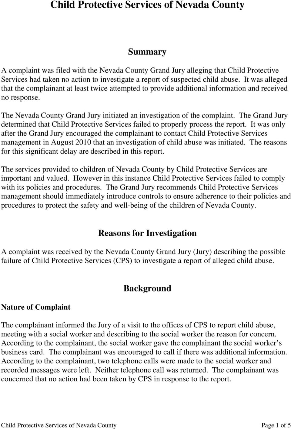 The Nevada County Grand Jury initiated an investigation of the complaint. The Grand Jury determined that Child Protective Services failed to properly process the report.