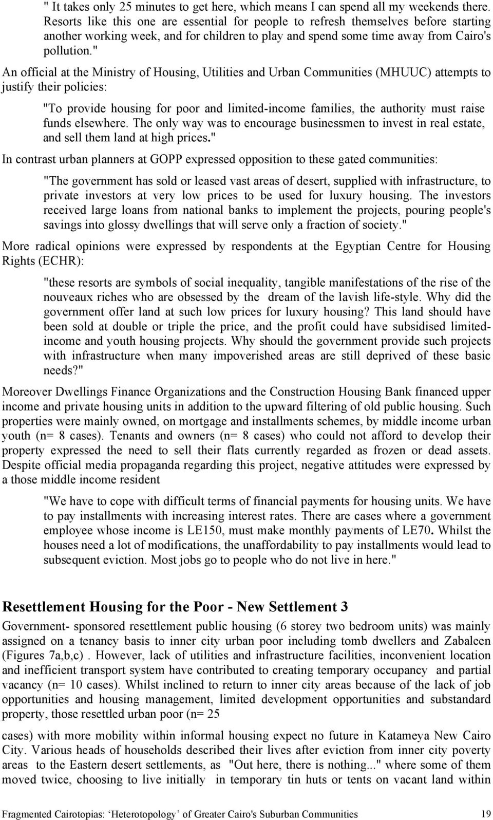 """ An official at the Ministry of Housing, Utilities and Urban Communities (MHUUC) attempts to justify their policies: ""To provide housing for poor and limited-income families, the authority must"