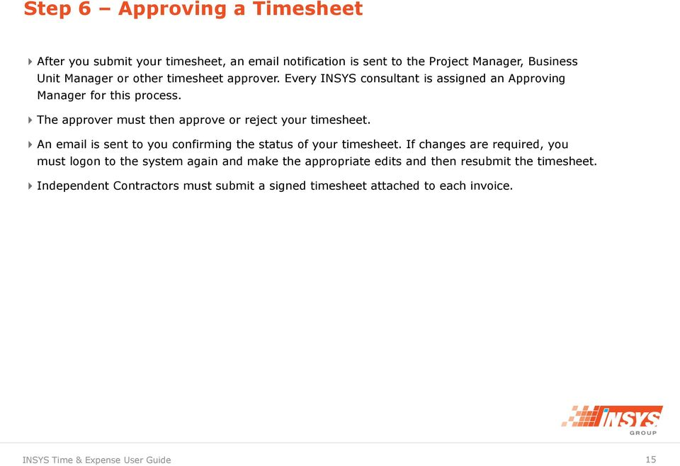 The approver must then approve or reject your timesheet. An email is sent to you confirming the status of your timesheet.