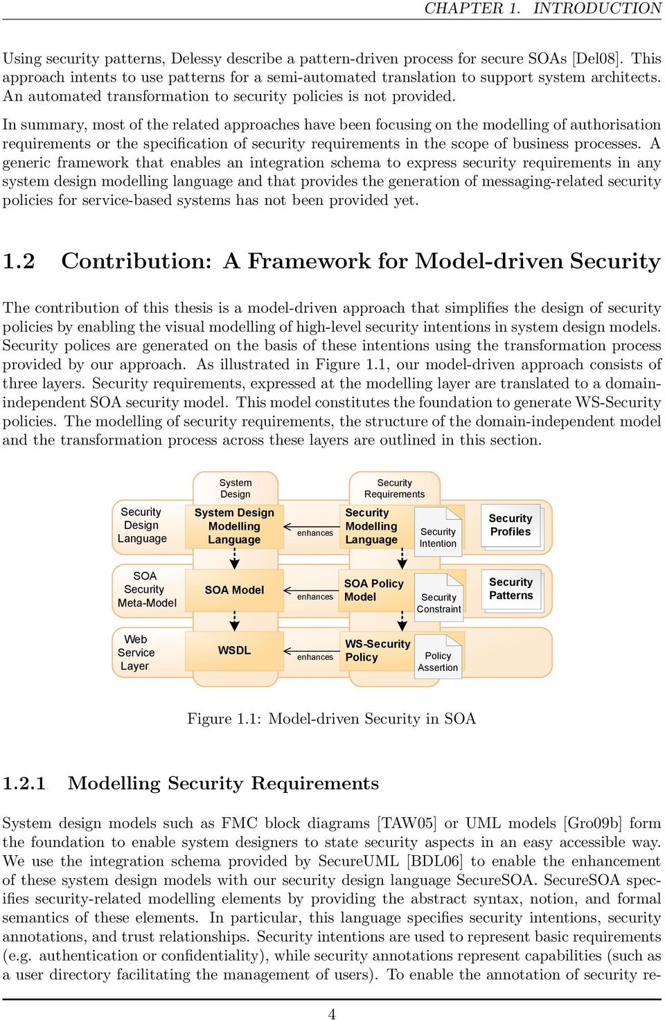 In summary, most of the related approaches have been focusing on the modelling of authorisation requirements or the specification of security requirements in the scope of business processes.
