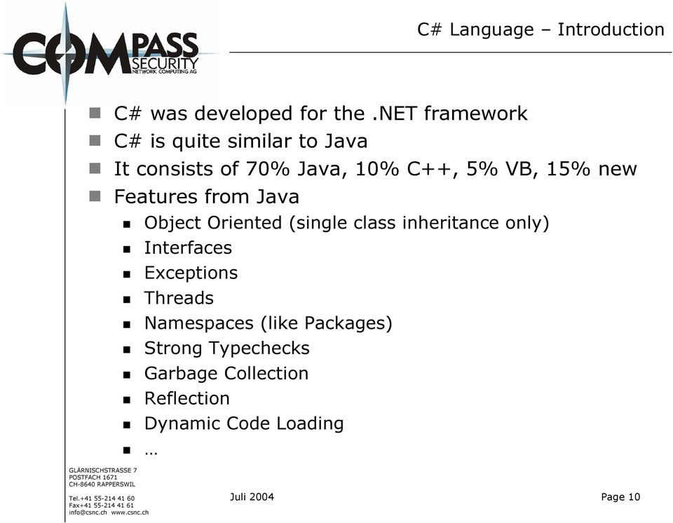 15% new Features from Java Object Oriented (sinle class inheritance only) Interfaces