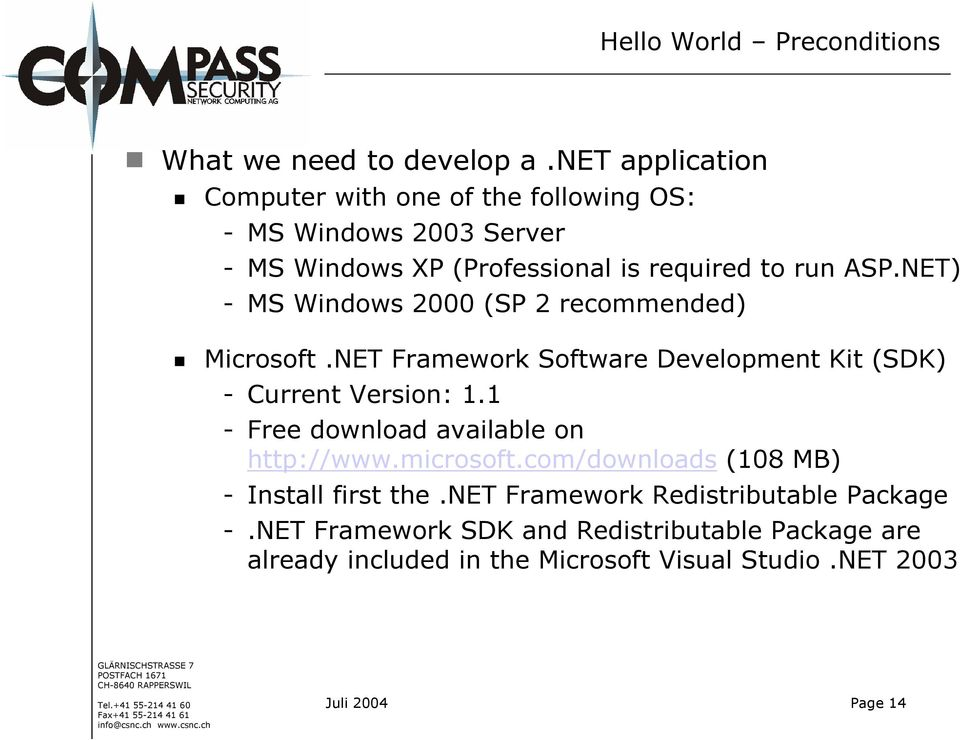 NET) - MS Windows 2000 (SP 2 recommended) Microsoft.NET Framework Software Development Kit (SDK) - Current Version: 1.
