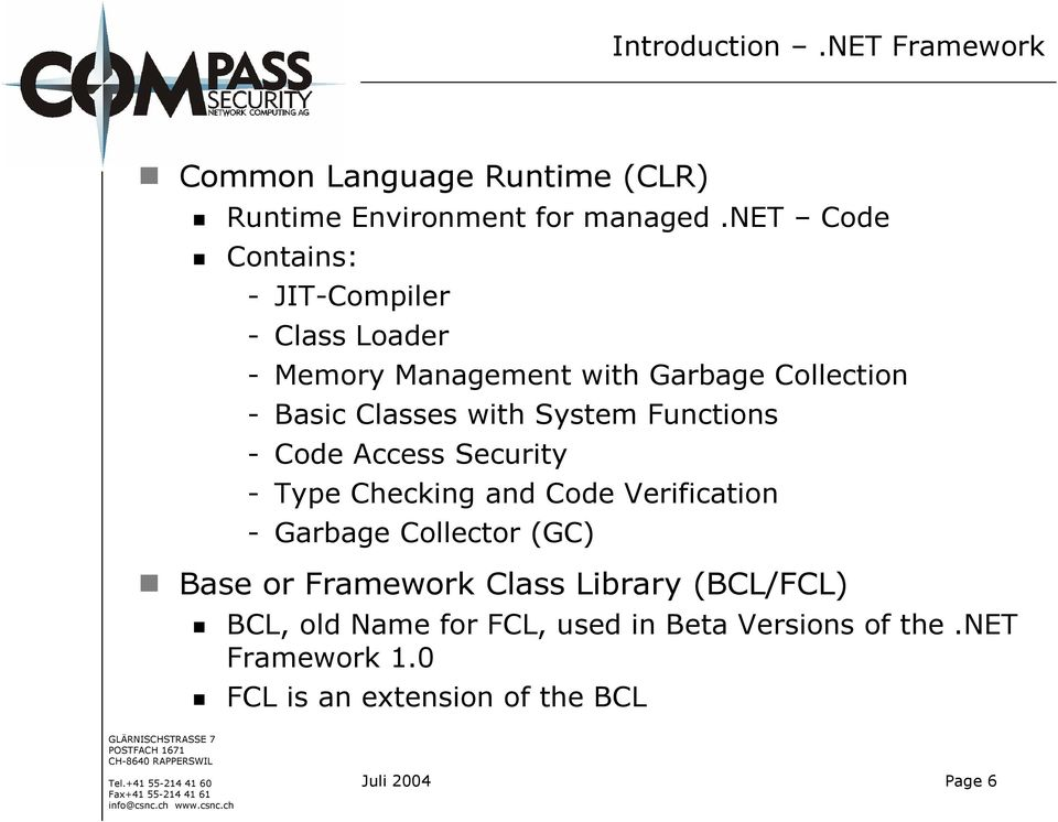 System Functions - Code Access Security - Type Checkin and Code Verification - Garbae Collector (GC) Base or